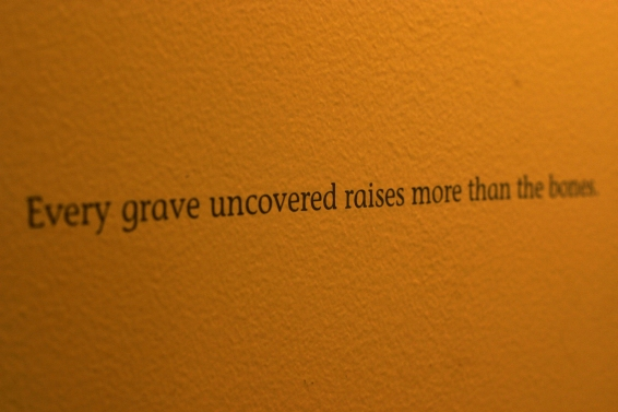 """""""Every grave uncovered raises more than bones."""""""